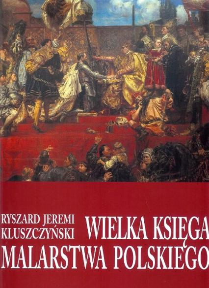 Wielka księga malarstwa polskiego - Kluszczyński Ryszard Jeremi | okładka