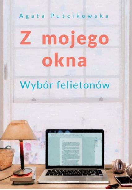 Z mojego okna - Agata Puścikowska | okładka