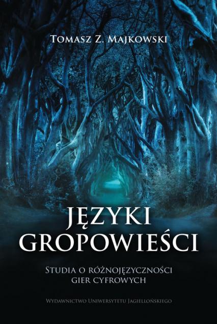 Języki gropowieści Studia o różnojęzyczności gier cyfrowych - Majkowski Tomasz Z. | okładka