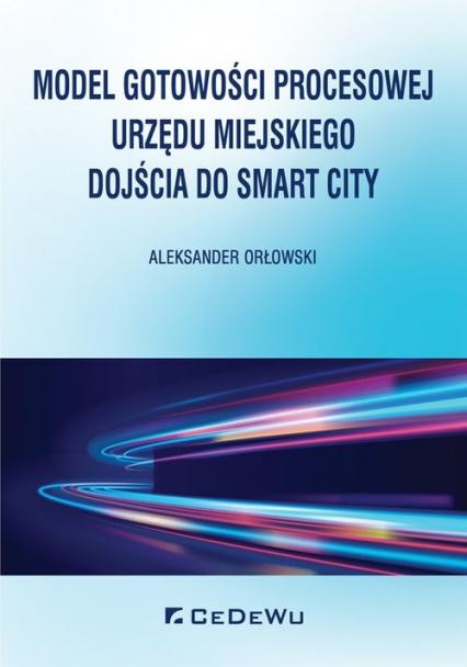 Model gotowości procesowej urzędu miejskiego dojścia do Smart City - Aleksander Orłowski | okładka