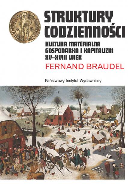 Struktury codzienności Kultura materialna, gospodarka i kapitalizm XV-XVIII wiek - Fernand Braudel | okładka