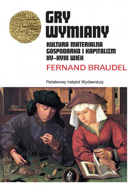 Gry wymiany Kultura materialna, gospodarka i kapitalizm XV-XVIII wiek - Fernand Braudel | okładka