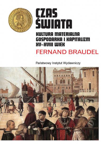 Czas świata Kultura materialna, gospodarka i kapitalizm XV-XVIII wiek - Fernand Braudel | okładka