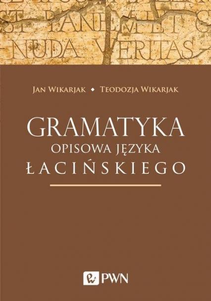 Gramatyka opisowa języka łacińskiego - Wikarjak Jan, Wikarjak Teodozja | okładka