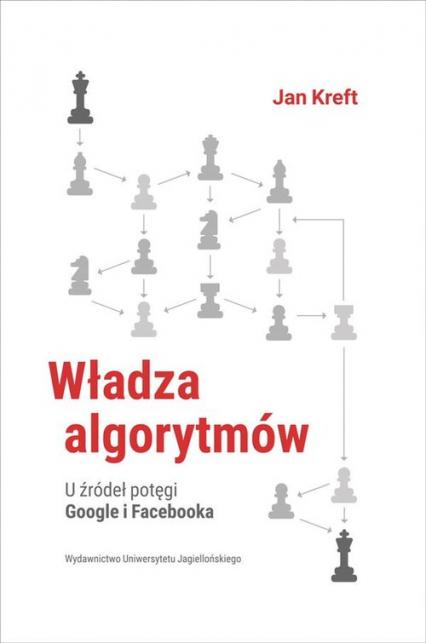 Władza algorytmów  U źródeł potęgi Google i Facebook - Jan Kreft | okładka