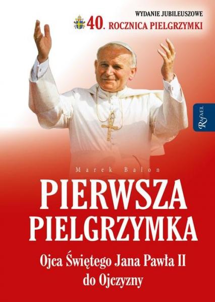 Pierwsza Pielgrzymka Ojca Świętego Jana Pawła II do Ojczyzny - Marek Balon   okładka