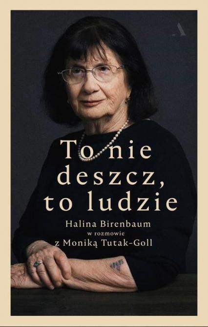 To nie deszcz, to ludzie. Halina Birenbaum w rozmowie z Moniką Tutak-Goll - Birenbaum Halina, Tutak-Goll Monika | okładka