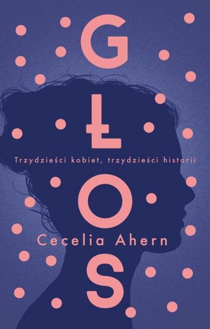 Głos Trzydzieści kobiet, trzydzieści historii - Cecelia Ahern | okładka