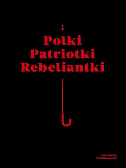 Polki Patriotki Rebeliantki - zbiorowa praca | okładka