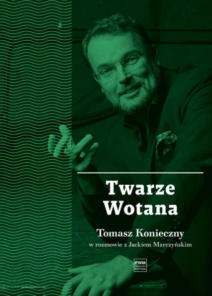 Twarze Wotana. Tomasz Konieczny w rozmowie z Jackiem Marczyńskim - Jacek Marczyński | okładka