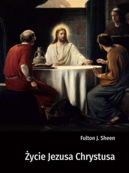 Życie Jezusa Chrystusa - Sheen Fulton J. | okładka