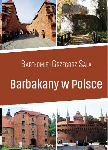 Barbakany w Polsce / Ciekawe Miejsca - Sala Bartłomiej Grzegorz | okładka