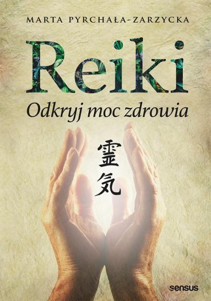 Reiki Odkryj moc zdrowia - Marta Pyrchała-Zarzycka | okładka