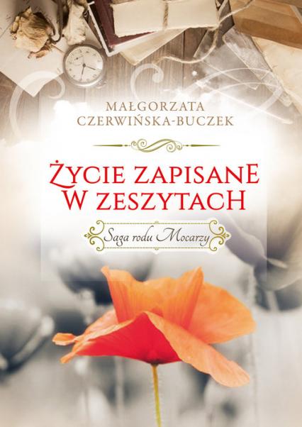 Życie zapisane w zeszytach Saga rodu Mocarzy - Małgorzata Czerwińska-Buczek | okładka