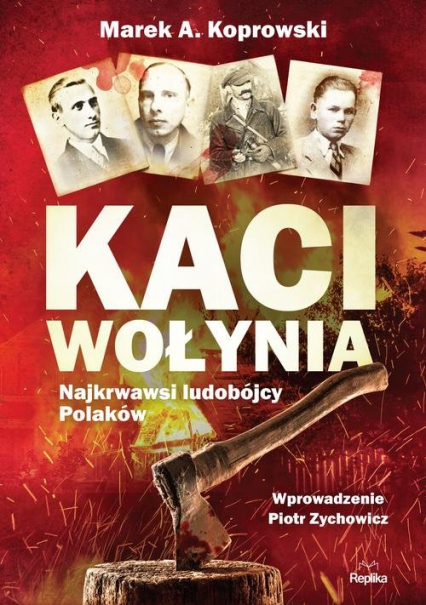 Kaci Wołynia Najkrwawsi ludobójcy Polaków - Koprowski Marek A. | okładka