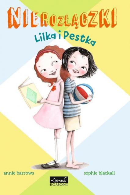 Nierozłączki Lilka i Pestka - Annie Barrows   okładka