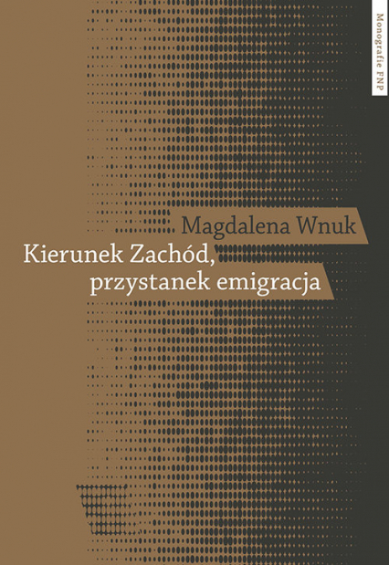 Kierunek Zachód przystanek emigracja Adaptacja polskich emigrantów w Austrii, Szwecji i we Włoszech - Magdalena Wnuk   okładka