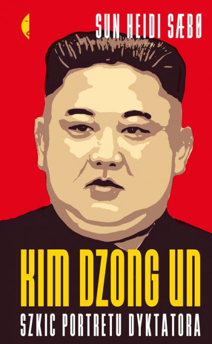 Kim Dzong Un Szkic portretu dyktatora - Sun Heidi Sabo   okładka