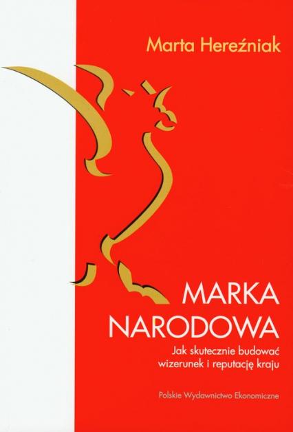 Marka narodowa Jak skutecznie budować wizerunek i reputację kraju - Marta Hereźniak | okładka
