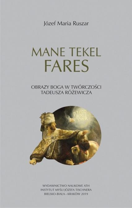 Mane tekel fares Obrazy Boga w twórczości Tadeusza Różewicza - Ruszar Józef Maria   okładka