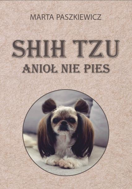 Shih tzu anioł nie pies - Marta Paszkiewicz   okładka