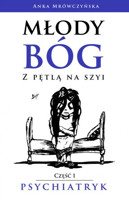 Młody bóg z pętlą na szyi Psychiatryk - Anka Mrówczyńska | okładka