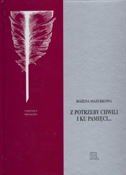 Z potrzeby chwili i ku pamięci... Studia o poezji i prozie Oświecenia - Bożena Mazurkowa | okładka