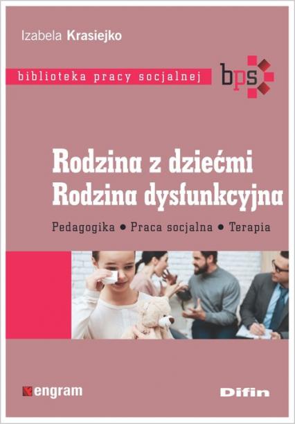 Rodzina z dziećmi Rodzina dysfunkcyjna Pedagogika, praca socjalna, terapia - Izabela Krasiejko | okładka