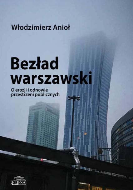 Bezład warszawski O erozji i odnowie przestrzeni publicznych - Włodzimierz Anioł   okładka
