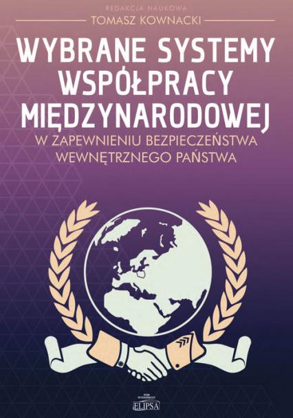 Wybrane systemy współpracy międzynarodowej w zapewnieniu bezpieczeństwa wewnętrznego państwa -  | okładka