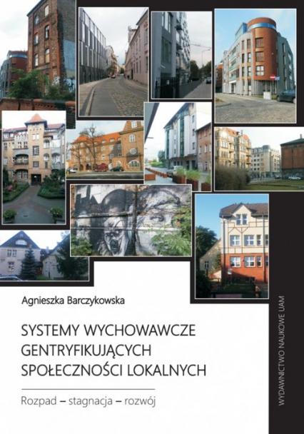 Systemy wychowawcze gentryfikujących społeczności lokalnych. Rozpad - stagnacja - rozwój - Agnieszka Barczykowska | okładka