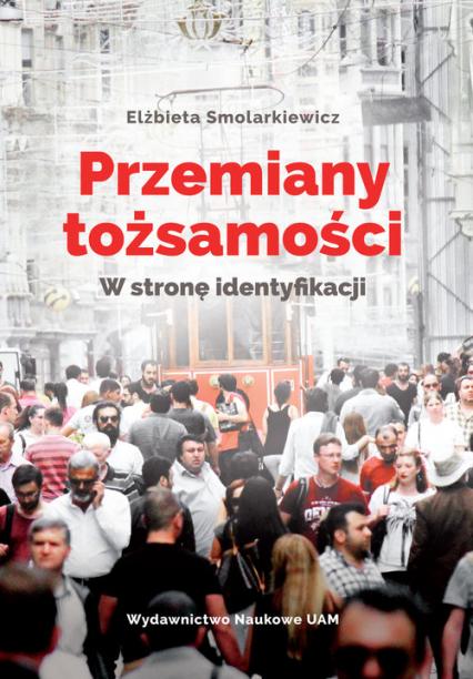 Przemiany tożsamości W stronę identyfikacji - Elżbieta Smolarkiewicz   okładka