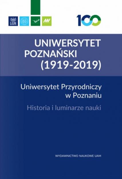 Uniwersytet Przyrodniczy w Poznaniu Historia i luminarze nauki -  | okładka