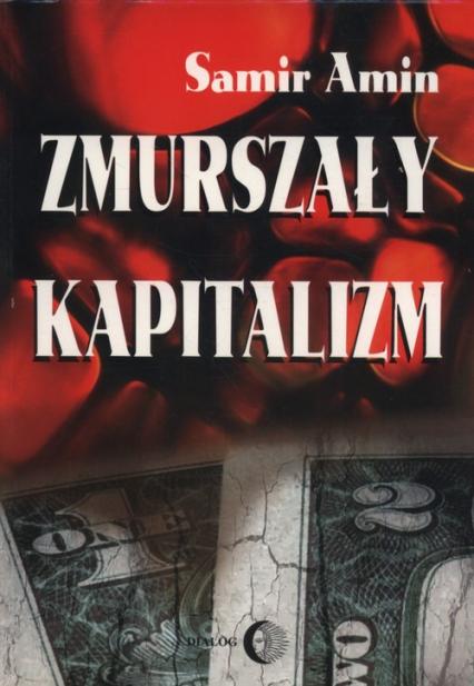 Zmurszały kapitalizm - Samir Amin | okładka