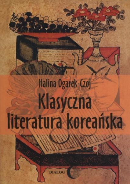 Klasyczna literatura koreańska - Halina Ogarek-Czoj | okładka