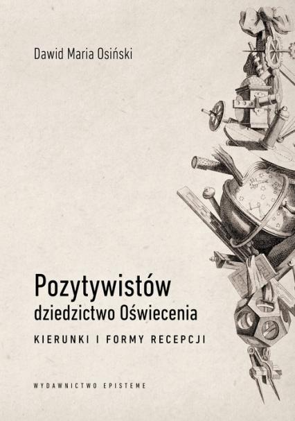 Pozytywistów dziedzictwo Oświecenia. Kierunki i formy recepcji - Osiński Dawid Maria | okładka