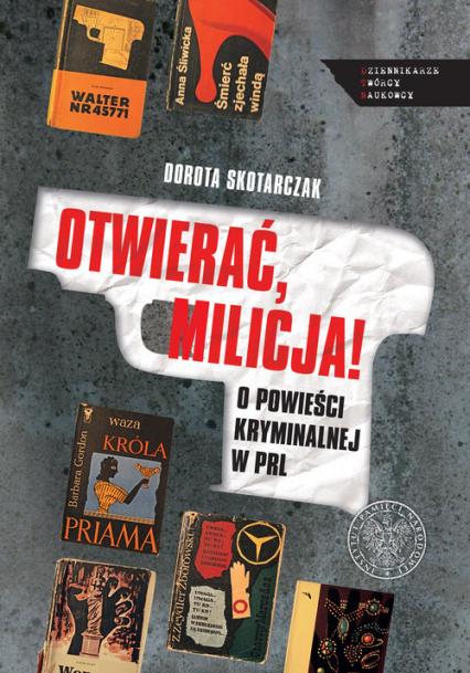 OTWIERAĆ MILICJA! O powieści kryminalnej w PRL - Dorota Skotarczyk | okładka