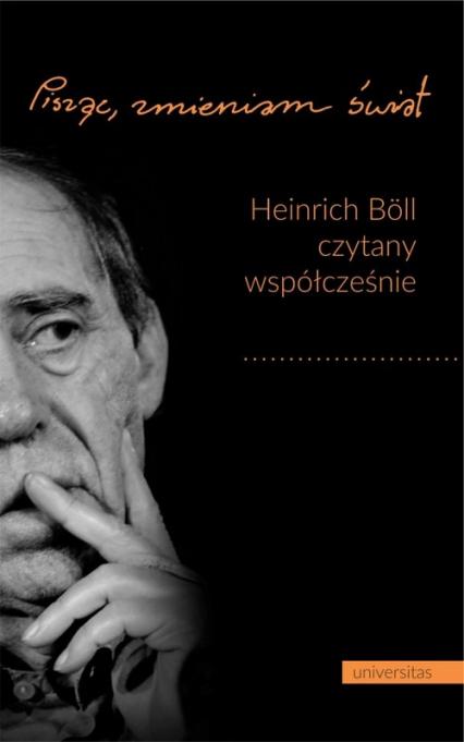 Pisząc, zmieniam świat Heinrich Böll czytany współcześnie -  | okładka