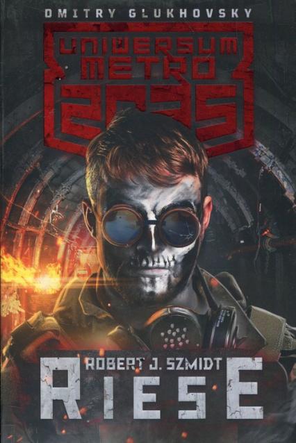 Uniwersum Metro 2035 Riese - Szmidt Robert J. | okładka