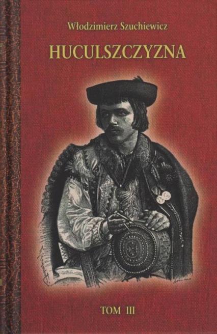 Huculszczyzna Tom 3 - Włodzimierz Szuchewicz | okładka