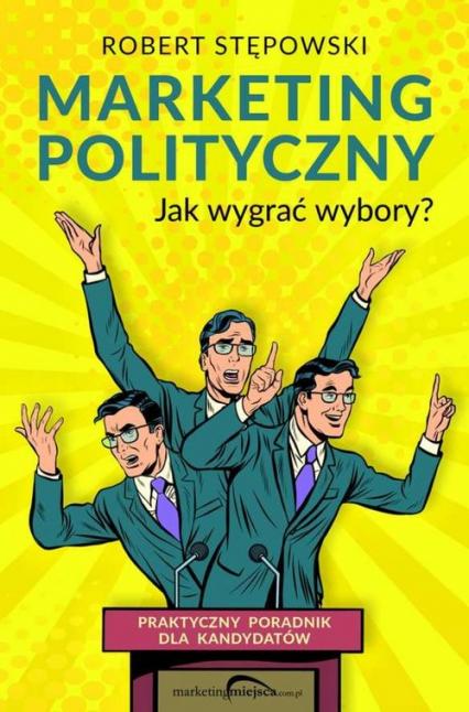 Marketing polityczny Jak wygrać wybory? - Robert Stępowski | okładka