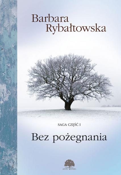 Bez Pożegnania Saga Część 1 - Barbara Rybałtowska | okładka