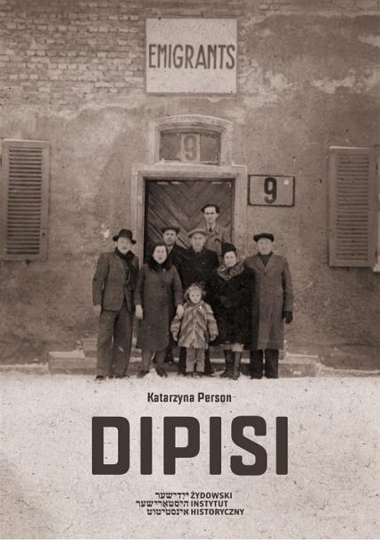 Dipisi Żydzi polscy w amerykańskiej i brytyjskiej strefach okupacyjnych Niemiec, 1945–1948 - Katarzyna Person | okładka