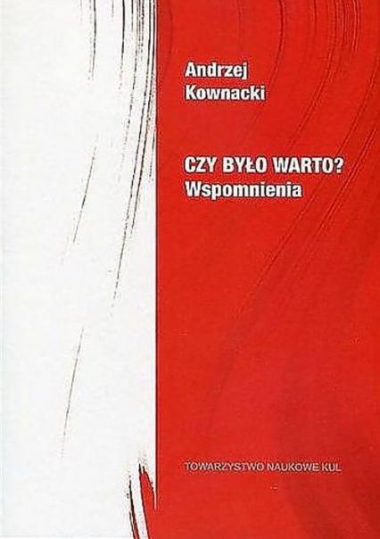 Czy było warto? Wspomnienia - Andrzej Kownacki | okładka