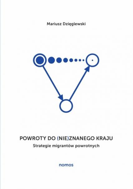 Powroty do (nie)znanego kraju Strategie migrantów powrotnych - Mariusz Dzięglewski | okładka