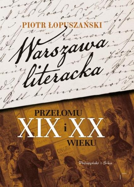 Warszawa literacka przełomu XIX i XX wieku - Piotr Łopuszański | okładka