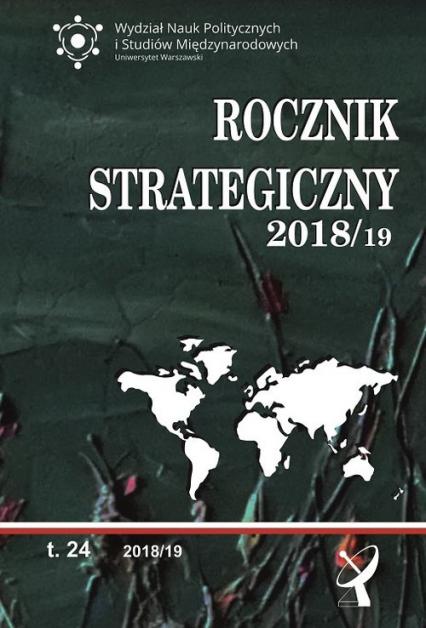 Rocznik strategiczny 2018/19 Przegląd sytuacji politycznej, gospodarczej i wojskowej w środowisku  międzynarodowym Polski 2018/19 -  | okładka