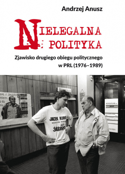 Nielegalna polityka Zjawisko drugiego obiegu politycznego - Andrzej Anusz | okładka