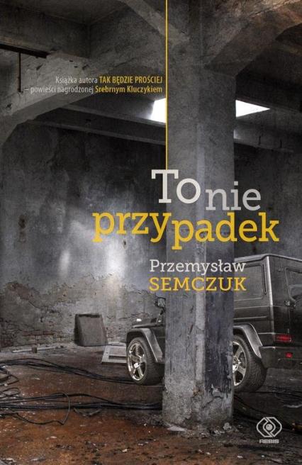 To nie przypadek - Przemysław Semczuk | okładka