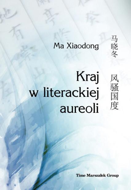 Kraj w literackiej aureoli - Xiaodong Ma | okładka
